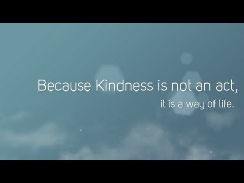 Kindness is Not An Act, It is a Way of Life