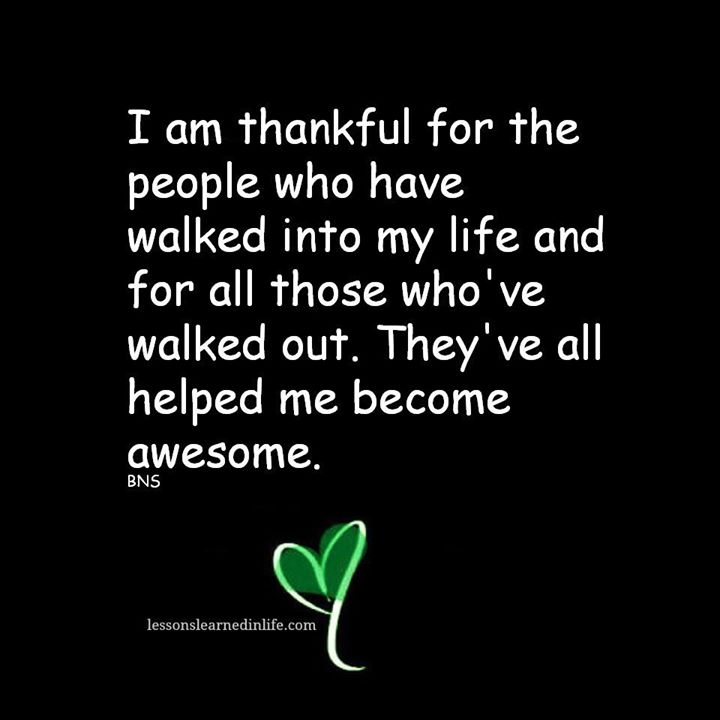 I am thankful for the people who have walked into my life and for those who've walked out. They've all helped me become awesome.