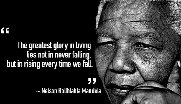 The greatest glory in living lies not in never falling. But in rising every time we fall.