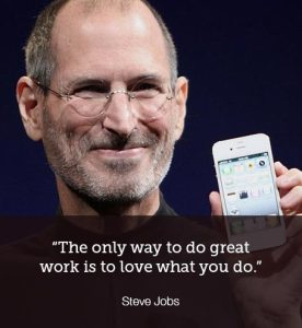 passion quotes: The only way to to do great work is to love what you do. Steve jobs