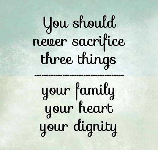 Quotes About Love Sacrifice : Sacrifice Quotes: You should never sacrifice three things: your family ...