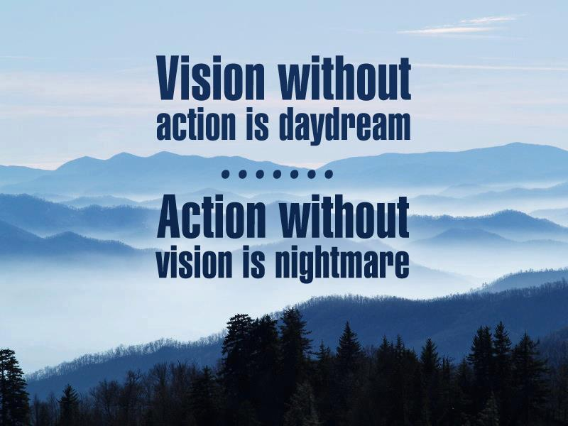 Quotes on vision: Vision without action is daydream. action without vision is nightmare.