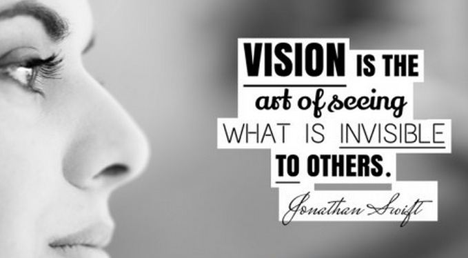 Vision is the art of seeing what is invisible to others!
