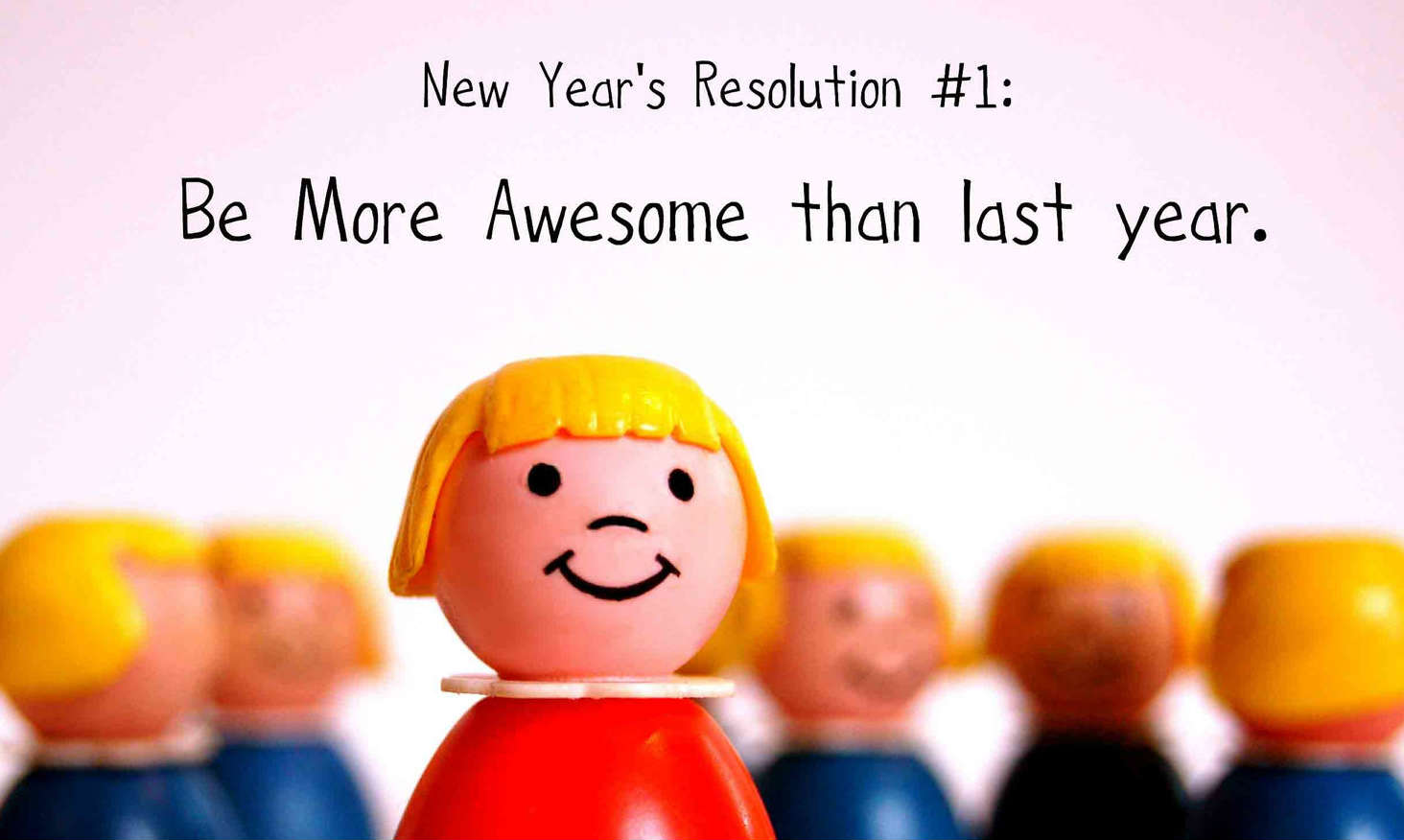 New year resolution ideas: More awesome than last year!