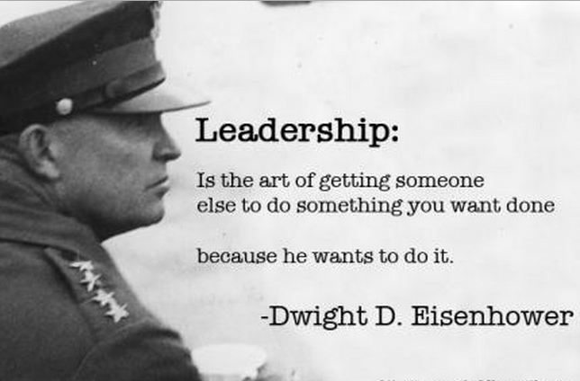 Leadership Quotes: Leadership is the art of getting someone else to do something you want done because he wants to do it.